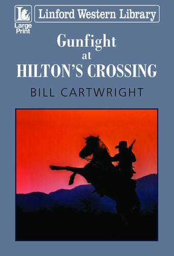 Gunfight At Hilton's Crossing